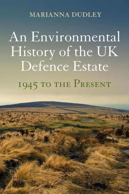 Recent Publication: An Environmental History of the UK Defence Estate, 1945 to the Present - Marianna Dudley